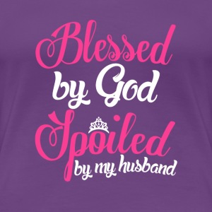 Blessed by God and Spoiled by Husband wife - Women's Premium T-Shirt