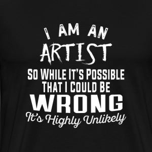 Artist-It's possible that I could be wrong t-shirt - Men's Premium T-Shirt