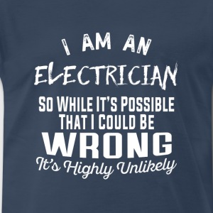 Electrician-Electrician It's highly unlikely Tee - Men's Premium T-Shirt