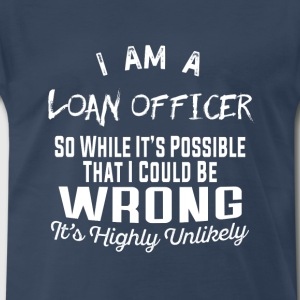 Loan officer-It's highly unlikely awesome t-shirt - Men's Premium T-Shirt