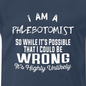 Phlebotomist-Phlebotomist It's highly unlikely - Men's Premium T-Shirt
