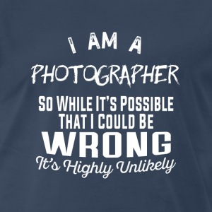 Photographer-I am a photographer ugly t-shirt - Men's Premium T-Shirt