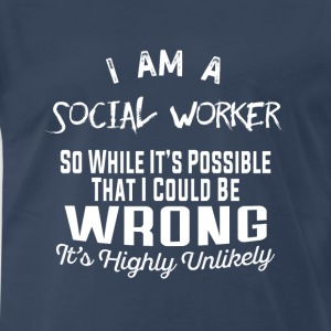 Social worker-It's highly unlikely Tee shirt - Men's Premium T-Shirt