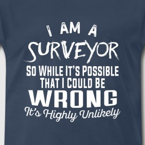 Surveyor-While it's possible that I could be wrong - Men's Premium T-Shirt
