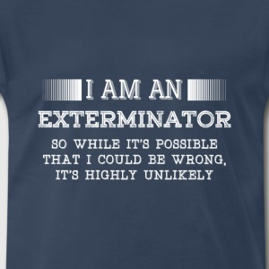 Exterminator-I am a Exterminator awesome Tee - Men's Premium T-Shirt