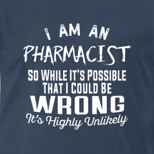 Pharmacist- It's possible that I could be wrong - Men's Premium T-Shirt