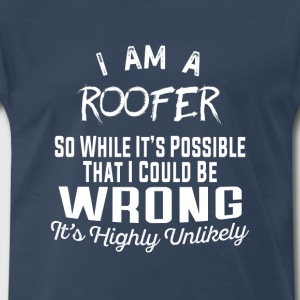 Roofer-I am a roofer Tee Shirt for roofer - Men's Premium T-Shirt