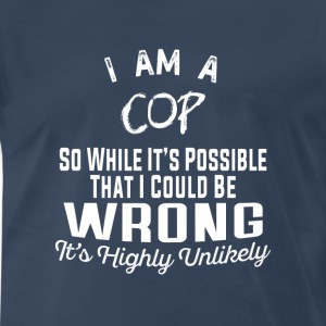 Cop-I am a Cop that I could be wrong - Men's Premium T-Shirt