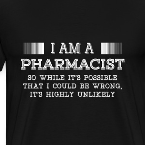 Pharmacist-I am a Pharmacist t-shirt for supporter - Men's Premium T-Shirt