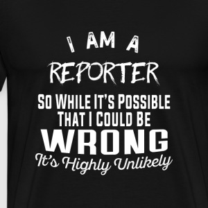 Reporter-Reporter It's highly unlikely Tee shirt - Men's Premium T-Shirt