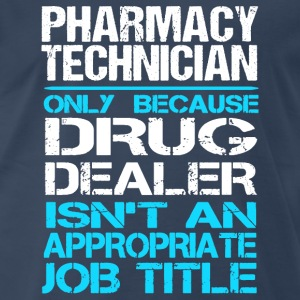 Pharmacy technician-Only because drug dealer Tee - Men's Premium T-Shirt