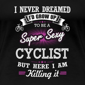 Cyclist - I never dreamed to be a sexy cyclist - Women's Premium T-Shirt