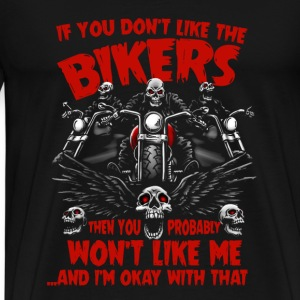 Bikers-You won't like me and I'm okay with that - Men's Premium T-Shirt