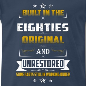 Built in the Eighties-Some parts still in working - Men's Premium T-Shirt