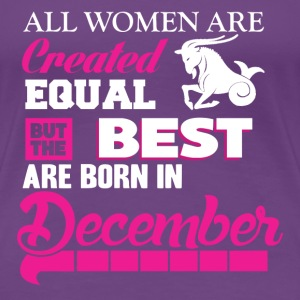 December-The best women are born in december - Women's Premium T-Shirt