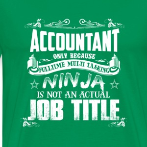 Accountant-Only because fulltime multi tasking - Men's Premium T-Shirt