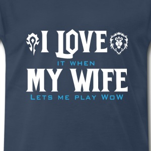 WOW-Love it when my wife let me play wow - Men's Premium T-Shirt