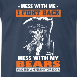 Bears-Mess with me I fight back awesome t-shirt - Men's Premium T-Shirt