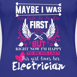 Electrician-Right now I'm happy to be his last - Women's Premium T-Shirt