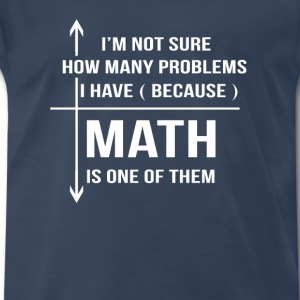 Math-Math is one of many problems i have - Men's Premium T-Shirt
