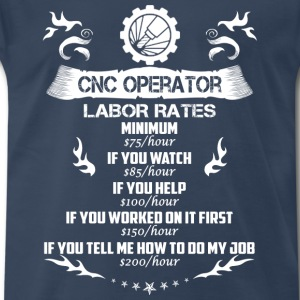 CNC operator-If you tell me how to do my job - Men's Premium T-Shirt