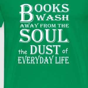 Books-Books wash away dust of everyday life - Men's Premium T-Shirt