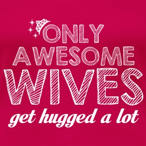 Wife-Awesome wives get hugged a lot - Women's Premium T-Shirt