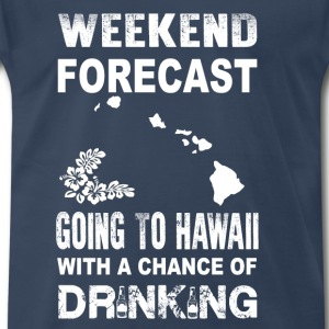 Weekend forecast-Going to hawaii to drink - Men's Premium T-Shirt