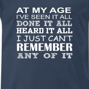 At my age-I've seen it all,done it all t-shirt - Men's Premium T-Shirt