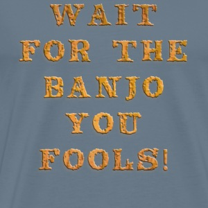banjo, wait for the banjo you fools - Men's Premium T-Shirt