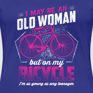 Bicycle - i may be an old woman, but on my bicycle - Women's Premium T-Shirt