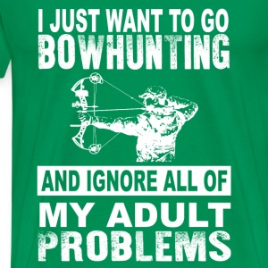 Bowhunting-want to go bowhunting and ignore all - Men's Premium T-Shirt