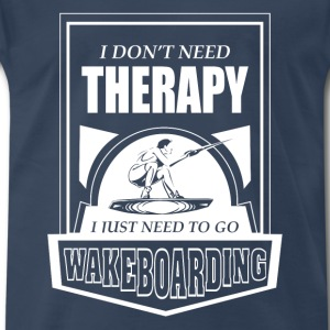 Wakeboarding-I just need to go wakeboarding - Men's Premium T-Shirt