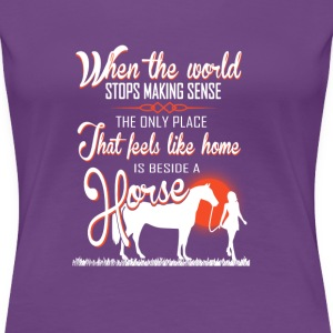 horse-Only place I feels like home beside a horse - Women's Premium T-Shirt