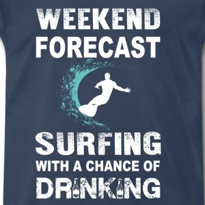 Surfing-Weekend forecast with a chance of drinking - Men's Premium T-Shirt