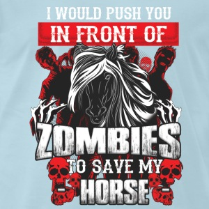 To save my horse I would push you into zombies - Men's Premium T-Shirt