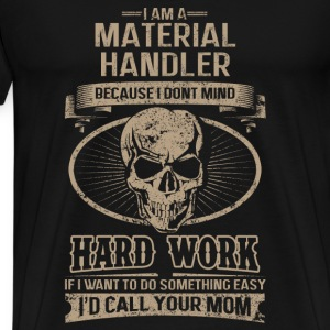 Material handler - I don't mind hard work - Men's Premium T-Shirt