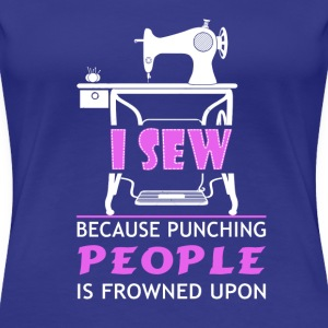 I sew because punching people is frowned upon - Women's Premium T-Shirt