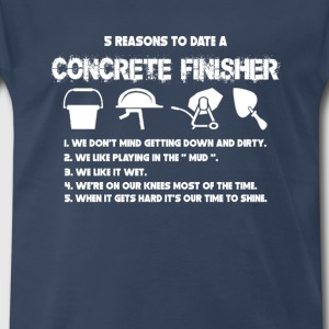 Five reasons to date a concrete finisher - Men's Premium T-Shirt