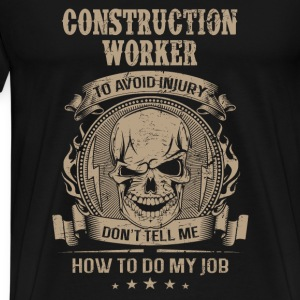 Construction worker - Don't tell me about my job - Men's Premium T-Shirt