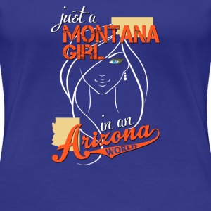 Just a Montana girl in a Arizona world - Women's Premium T-Shirt
