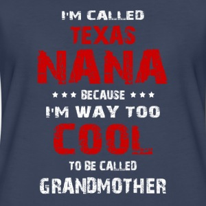 I'm called Texas NaNa because I'm way to cool - Women's Premium T-Shirt