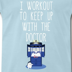 I workout to keep up with the doctor - Men's Premium T-Shirt