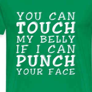 You can touch my belly if I punch your face - Men's Premium T-Shirt