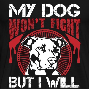 My dog won't fight but I wil - Men's Premium T-Shirt