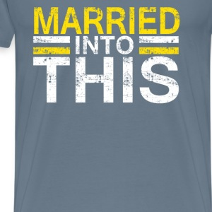 Married into this - Men's Premium T-Shirt