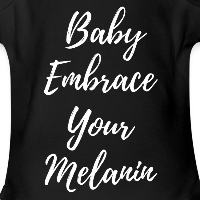 Baby Embrace Your Melanin