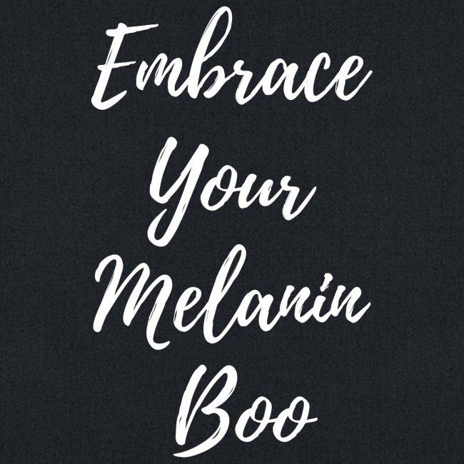 Embrace Your Melanin Boo