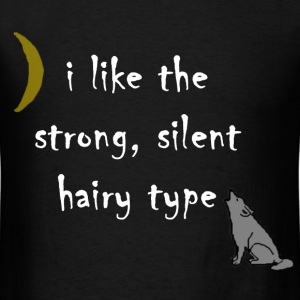 I Like the Strong Silent Hairy Type - Men's T-Shirt