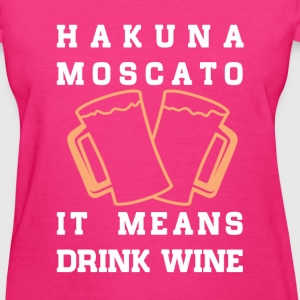 Hakuna Moscato, means drink wine fun tee - Women's T-Shirt